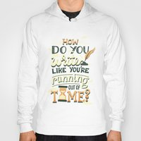 Hoodies featuring Write like you're running out of time by Risa Rodil