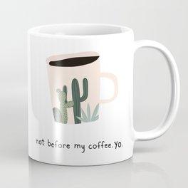 Not before my coffee. Yo. Coffee Mug