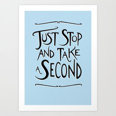 Just Stop and take a second Art Print