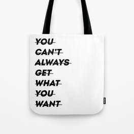 You can't always get what you want Tote Bag