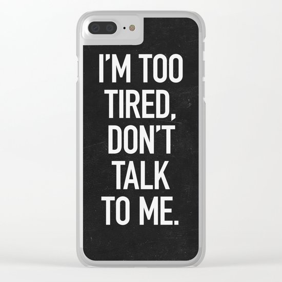 I'm too tired, don't talk to me. Clear iPhone Case
