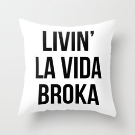 LIVIN' LA VIDA BROKA Throw Pillow
