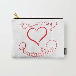 Be My Quarantine Valentine Carry-All Pouch