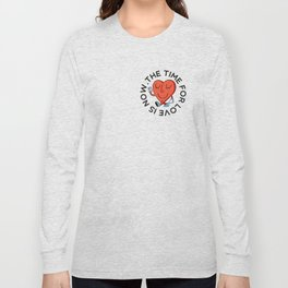 TIME FOR LOVE IS NOW Long Sleeve T-shirt