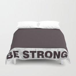 Be strong Duvet Cover