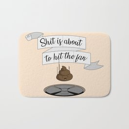 Shit is about to hit the fan Bath Mat