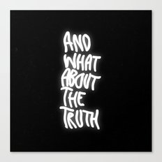 And What About The Truth Canvas Print