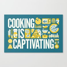 COOKING IS ... Canvas Print