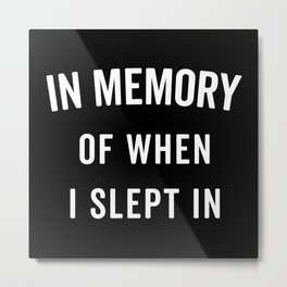 Memory Slept In Funny Quote Metal Print