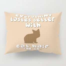 Everything Tastes Better With Cat Hair In It! Pillow Sham