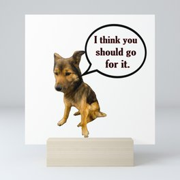 You Should go for it  - Funny Dog Memes Mini Art Print