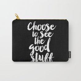 Choose to See the Good Stuff black and white monochrome typography poster design home wall decor Carry-All Pouch