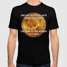 One day on Venus is quite similar to one Monday on Earth, both lasts 2802 hours T-shirt