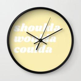 shoulda woulda coulda Wall Clock