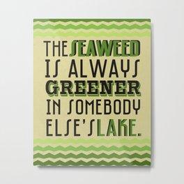seaweed is always greener...  the little mermaid funny quote... Metal Print