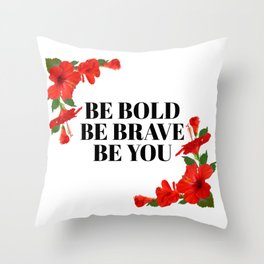BE BOLD, BE BRAVE, BE YOU Throw Pillow
