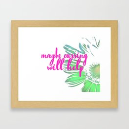 Maybe Cursing Will Help Framed Art Print
