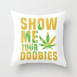 Show me your doobies Adults Green Cannabis Shirt Weed T-shirt Design Marijuana Medication Legalized Throw Pillow