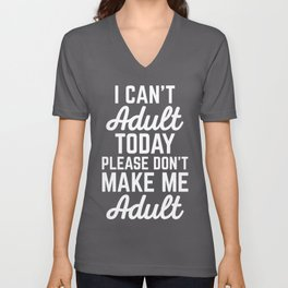 Can't Adult Today Funny Quote Unisex V-Neck