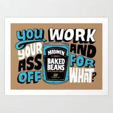 Work Your Ass Off For What? Art Print