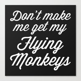 Flying Monkeys Funny Quote Canvas Print
