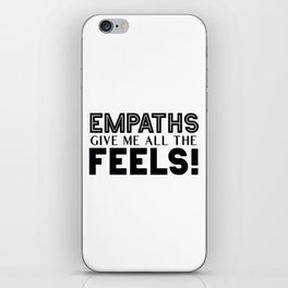 Empaths Give Me All The Feels! iPhone Skin