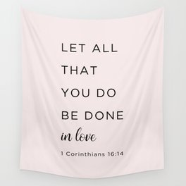 1 Corinthians 16:14 Let all that you do be done in love Wall Tapestry