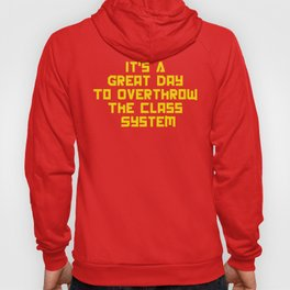 It's A Great Day To Overthrow The Class System Hoody