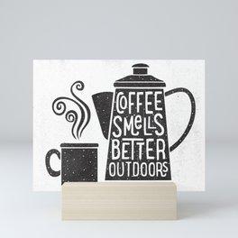 COFFEE SMELLS BETTER OUTDOORS Mini Art Print