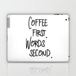 Coffee First. Words Second. Laptop & iPad Skin