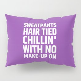 SWEATPANTS HAIR TIED CHILLIN' WITH NO MAKE-UP ON (Purple) Pillow Sham