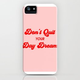 Don't Quit Your Day Dream iPhone Case