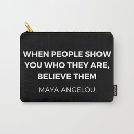 Maya Angelou Inspiration Quotes - When people show you who they are believe them Carry-All Pouch