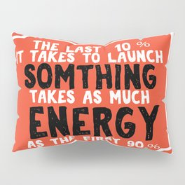 It takes to launch something takes as much energy Fitness & energetic Quote Design Pillow Sham
