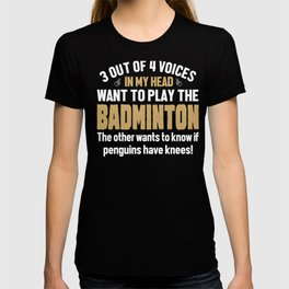 Badminton Player Voices In My Head  T-shirt