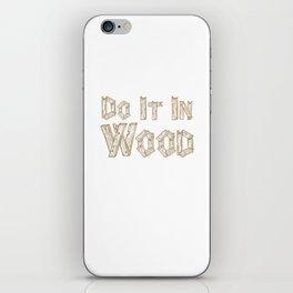 Do It in Wood Woodshop Woodworking Craftsmanship T-Shirt iPhone Skin