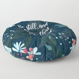 Be still, and know that I am God.  Psalm 46:10 Floor Pillow