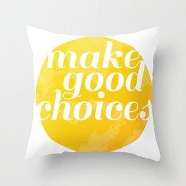 Make Good Choices Throw Pillow