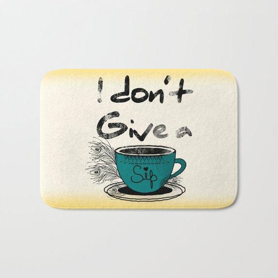 I dont give a sip Bath Mat