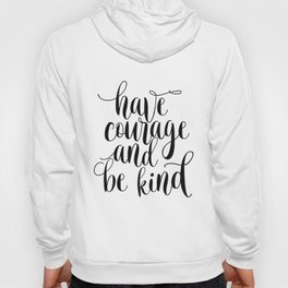 Be Kind and Have Courage, Be Kind Be Brave, Have Courage and Be Kind Wall Art Hoody