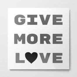 Give More Love Metal Print