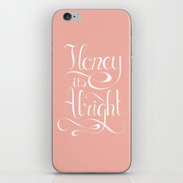 Honey it's alright  iPhone Skin
