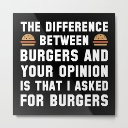 Burgers And Your Opinion Metal Print