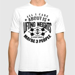 All I Care About Is Lifting Weights Gym T-shirt