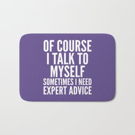 Of Course I Talk To Myself Sometimes I Need Expert Advice (Ultra Violet) Bath Mat