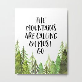 The Mountains Are Calling Ad I Must Go, Mountains Poster, Mountains Quote, Bedrrom Decor Metal Print