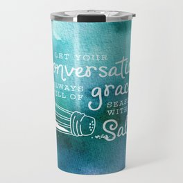 Let Your Conversation Be Always Full of Grace, Seasoned With Salt Travel Mug