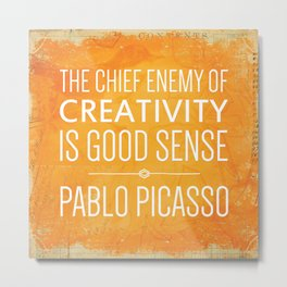 """The chief enemy of creativity is good sense."" - Pablo Picasso Metal Print"
