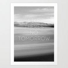 No Tomorrow Art Print