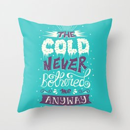 Cold Never Bothered Me Anyway Throw Pillow